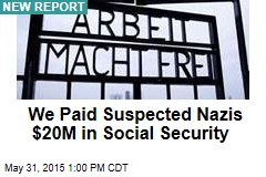 We Paid Suspected Nazis $20M in Social Security