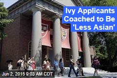 Ivy Applicants Coached to Be 'Less Asian'