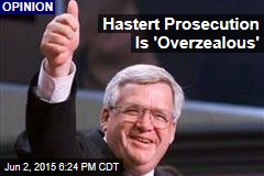 Hastert Prosecution Is 'Overzealous'
