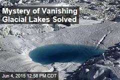 Mystery of Vanishing Glacial Lakes Solved