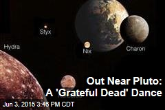 Out Near Pluto: A 'Grateful Dead' Dance