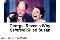'George' Reveals Why Seinfeld Killed Susan