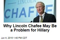 Why Lincoln Chafee May Be a Problem for Hillary