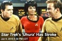 Star Trek 's 'Uhura' Has Stroke