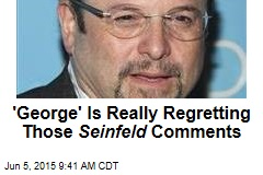 'George' Is Really Regretting Those Seinfeld Comments
