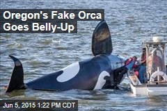 Oregon's Fake Orca Goes Belly-Up