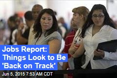 Jobs Report: Things Look to Be 'Back on Track'