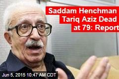 Saddam Henchman Tariq Aziz Dead at 79: Report