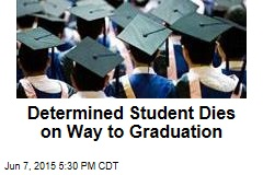 Determined Student Dies on Way to Graduation