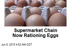 Supermarket Chain Now Rationing Eggs