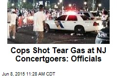 Cops Shot Tear Gas at NJ Concertgoers: Officials