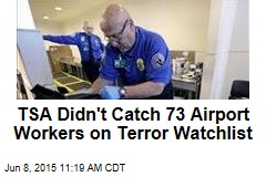 TSA Hired 73 Workers on Terror Watchlist: DHS