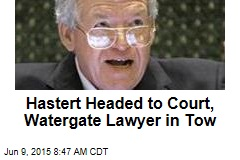 Hastert Headed to Court, Watergate Lawyer in Tow