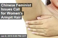 Chinese Feminist Issues Call for Women's Armpit Hair