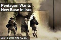 Pentagon Wants New Base in Iraq