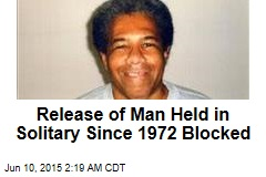 Release of Man Held in Solitary Since 1972 Blocked
