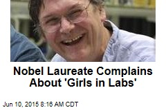 Nobel Laureate Complains About 'Girls in Labs'