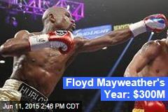 Floyd Mayweather's Year: $300M