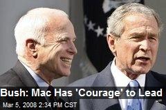 Bush: Mac Has 'Courage' to Lead