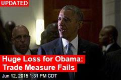 Huge Loss for Obama: Trade Measure Fails
