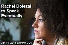 Rachel Dolezal to Speak ... Eventually