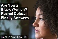 Rachel Dolezal: I've Identified as Black Since Childhood