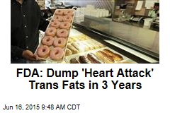 FDA: Dump 'Heart Attack' Trans Fats in 3 Years