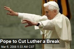 Pope to Cut Luther a Break