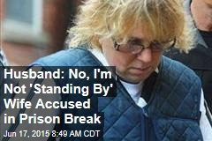 Husband: No, I'm Not 'Standing By' Wife Accused in Prison Break