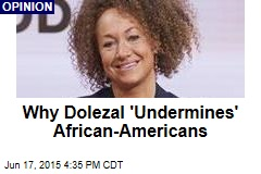 Why Dolezal 'Undermines' African-Americans