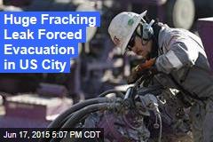 Huge Fracking Leak Forced Evacuation of Homes
