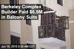 Berkeley Complex Builder Paid $6.5M in Balcony Suits
