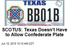 SCOTUS: Texas Doesn't Have to Allow Confederate Plate