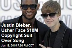 Justin Bieber, Usher Face $10M Copyright Suit Over Song