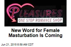 New Word for Female Masturbation Is Coming