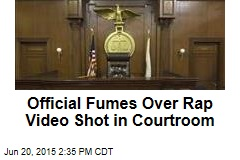 Official Fumes Over Rap Video Shot in Courtroom