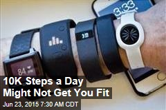 10K Steps a Day Might Not Get You Fit