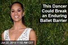This Dancer Could Break an Enduring Ballet Barrier