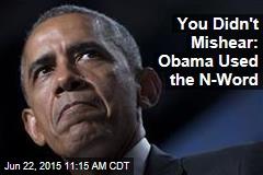 You Didn't Mishear: Obama Used the N-Word