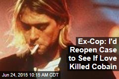 Ex-Cop: I'd Reopen Case to See If Love Killed Cobain
