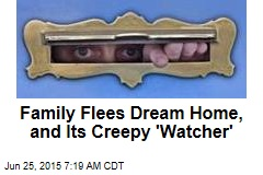 Family Flees Dream Home, and Its Creepy 'Watcher'