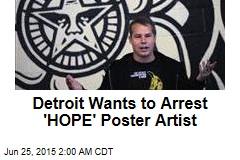 Detroit Wants to Arrest 'HOPE' Poster Artist