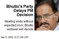 Bhutto's Party Delays PM Decision