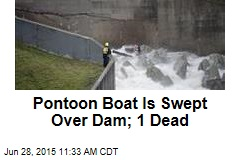 Pontoon Boat Is Swept Over Dam; 1 Dead