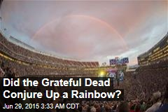 Did the Grateful Dead Conjure Up a Rainbow?