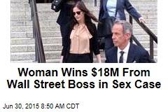 Woman Wins $18M From Wall Street Boss in Sex Case