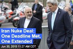 Iran Nuke Deal: One Deadline Met, One Extended