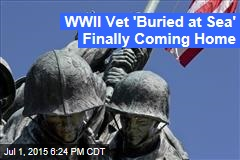 WWII Vet 'Buried at Sea' Finally Coming Home