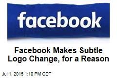 Facebook Makes Subtle Logo Change, for a Reason