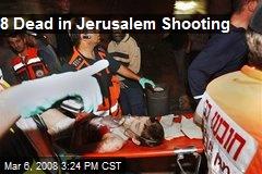 8 Dead in Jerusalem Shooting